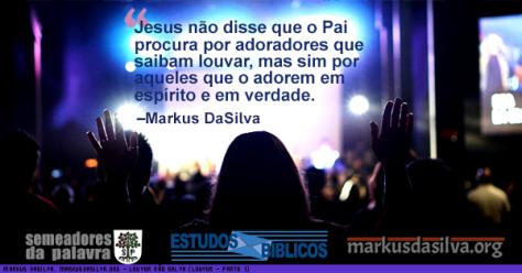 Pessoas adorando a Deus em uma igreja com texto sobre o artigo: Louvor Não Salva (Louvor - Parte 1) - Adoradores em Espírito e Verdade - Markus DaSilva