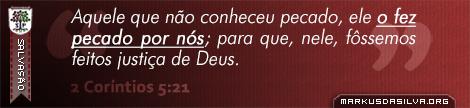 Salvação » 2 Coríntios 5:21 » Aquele que não conheceu pecado, ele o fez pecado por nós; para que, nele, fôssemos feitos justiça de Deus. | markusdasilva.org