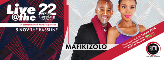 AFRICAN SUPERSTARS MAFIKIZOLO  TO  HEAT UP KAYA FM PRESENTS LIVE @ THE BASSLINE!