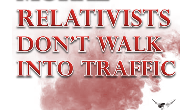 Moral Relativists Don't Walk Into Traffic
