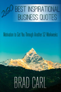 260 Best Inspirational Business Quotes: Motivation to Get You Through Another 52 Workweeks