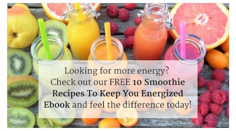 Looking for more energy? Check out our free 10 Smoothie Recipes To Keep You Energized ebook and feel the difference today!