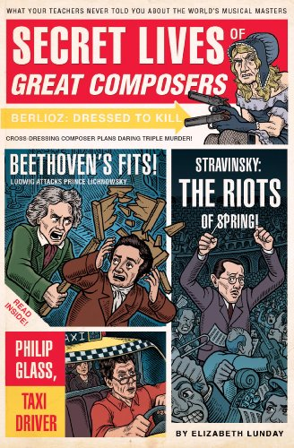 Secret Lives of Great Composers: What Your Teachers Never Told You About the World's Musical Masters