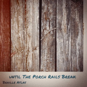 Until the Porch Rails Break