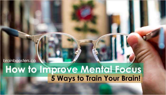 How to Improve Mental Focus – These Top 5 Tips to Improve Mental Focus