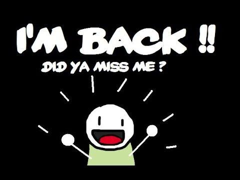 I'm Back, Finally!