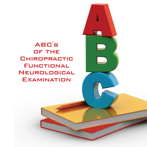 ABCs of The Chiropractic Functional Neurological Examination