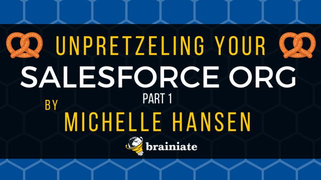 Un-Pretzeling An Org – Part 1 - Brainiate Show - We'll turn you into a Salesforce rockstar! ⭐️
