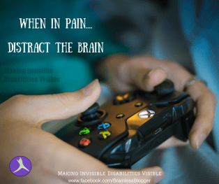 When in pain....Distract the brain