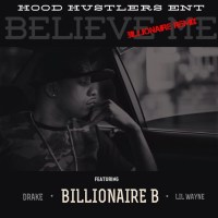 "[ The Distribution ] Billionaire B ft. Drake & Lil Wayne ""Believe Me"" (Remix)"