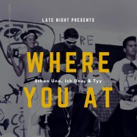 "Lil Uberr, Tyy, Ethan Uno, & Ish Uno - ""Where You At"""