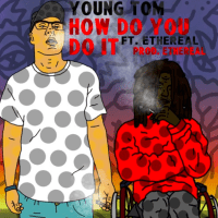 "Young Tom ft. Ethereal - ""How Do You Do It"""
