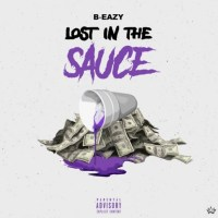 "B-Eazy - ""Lost in the Sauce"""