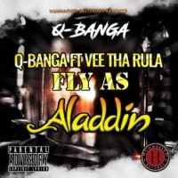 "Q Banga ft. Vee Tha Rula - ""Fly as Aladdin"""