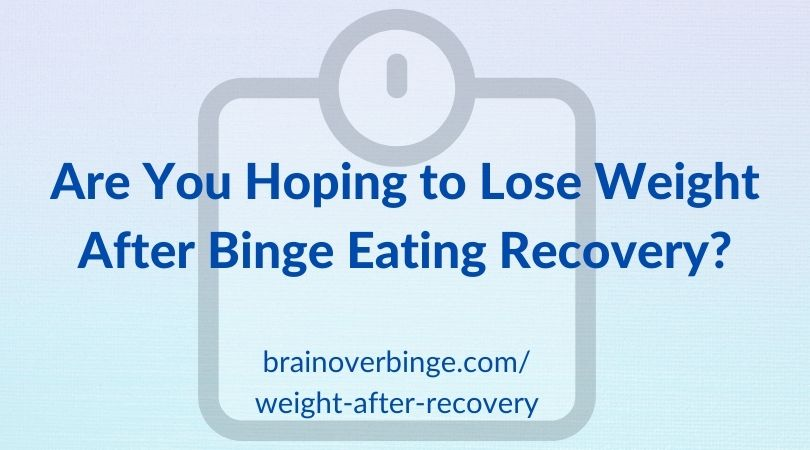 Lose weight after binge eating recovery?