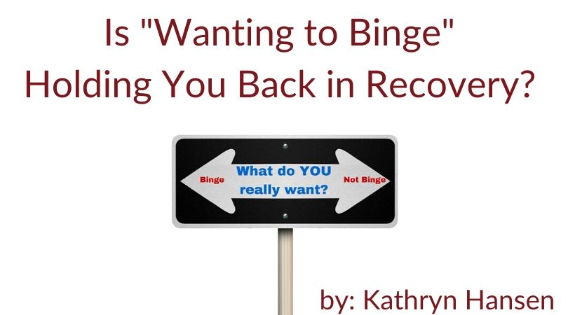 Wanting to binge in recovery