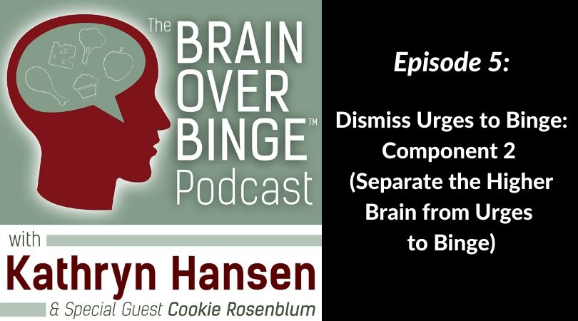 Learn to dismiss binge urges podcast