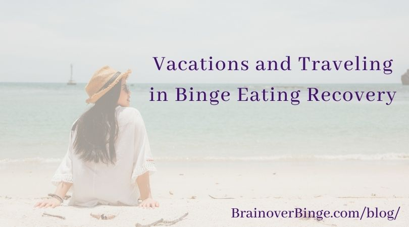 vacations traveling binge eating recovery