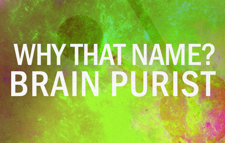 Now find out why my producer name is Brain Purist (ENGLISH)