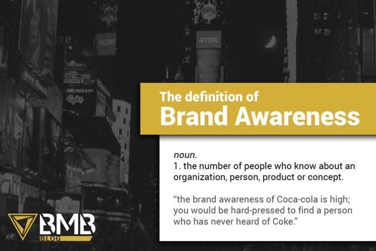 """Time Swuare in grey and the BMB Blog logo. The definition of Brand Awareness. noun. 1. the number of people who know about an organization, person, product or concept. """"the brand awareness of Coca-cola is high; you would be hard-pressed to find a person who has never heard of Coke."""""""