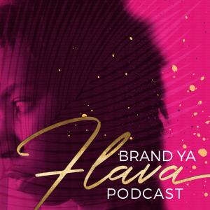 Brand Ya Flava Podcast
