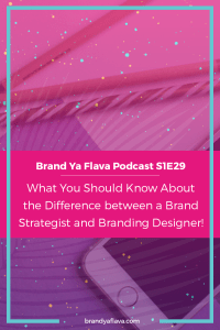 S1E29 --What You Should Know About the Difference between a Brand Strategist and Branding Designer