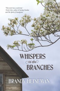 Whispers in the Branches. Dual timeline fiction by Brandy Heineman. Published by Elk Lake Publishing.