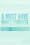 6 Must Have Beauty Products For Summer