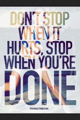 """Fitspo image: """"Don't stop when it hurts, stop when you're done"""""""