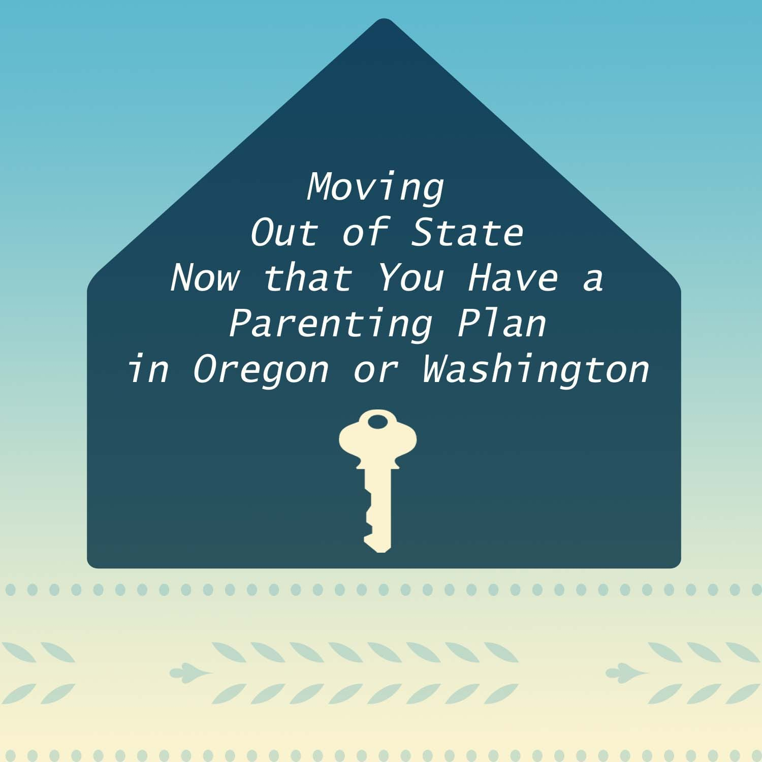 Moving Out Of State With A Parenting Plan In Oregon Or