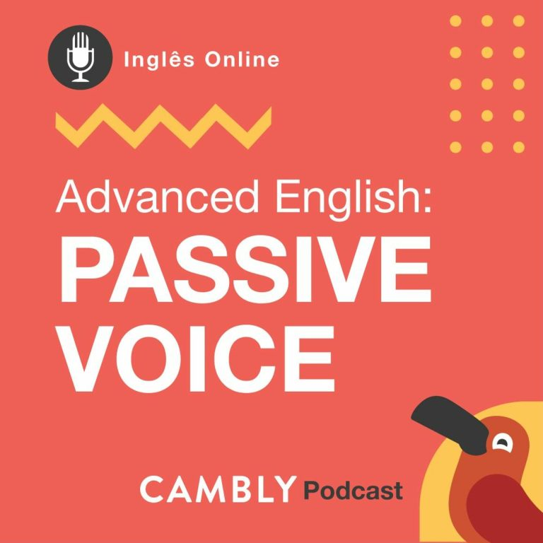 Ep.124 – Advanced English | Passive Voice em Inglês
