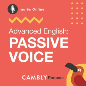 passive voice active voice cambly podcast ingles
