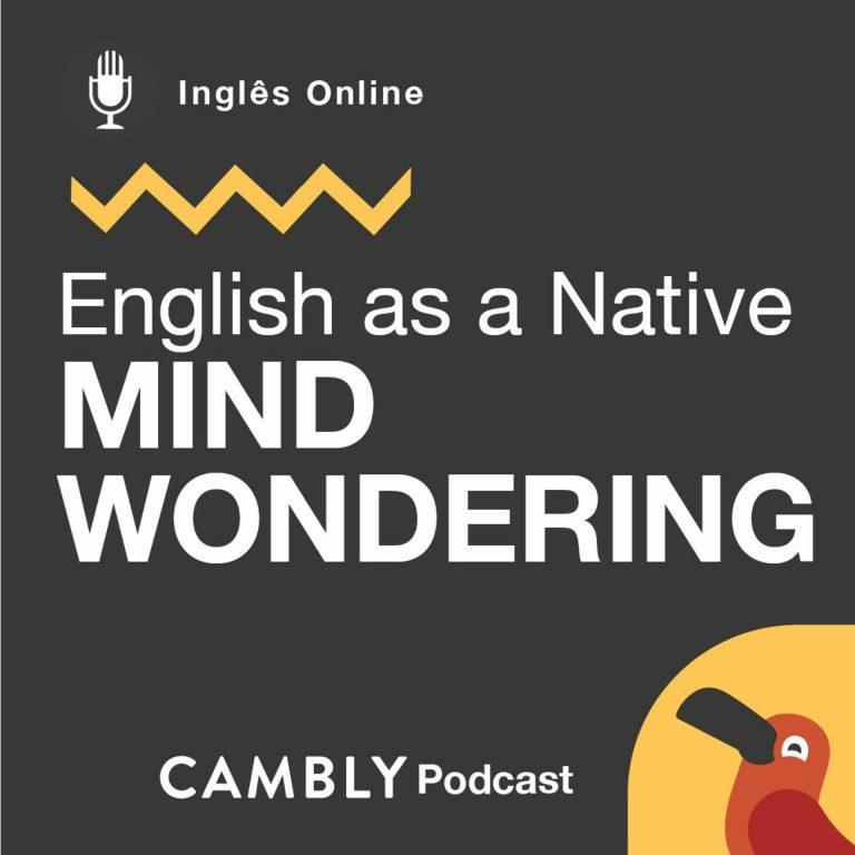 Ep 193. O que significa 'mind wondering' em Inglês? | English as a Native