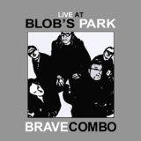 Live at Blob's Park - Brave Combo