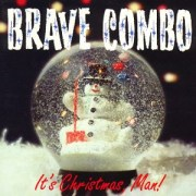 It's Christmas, Man! - Brave Combo