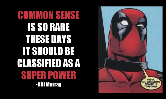 common sense is so rare it should be classified as a superpower