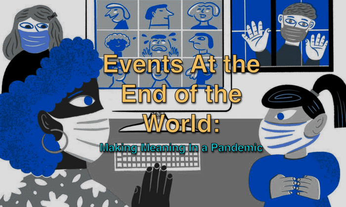 Events At the End of the World: Making Meaning In a Pandemic