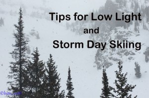 tips for low light and storm day skiing