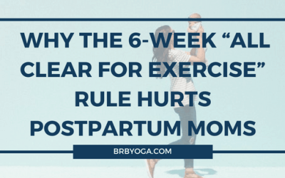 """Why The 6-Week """"All Clear For Exercise"""" Rule Hurts Postpartum Moms (a.k.a Treating Pregnancy As An Injury)"""