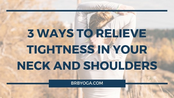 3 Ways To Relieve Tightness In Your Neck And Shoulders