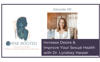 Ep. 09: Increase Desire & Improve Sexual Health with Dr. Lyndsey Harper