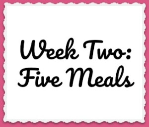 Week Two: Five Meals
