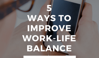 5 Steps To Improve Your Work Life Balance