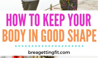 How to Keep Your Body in Good Shape
