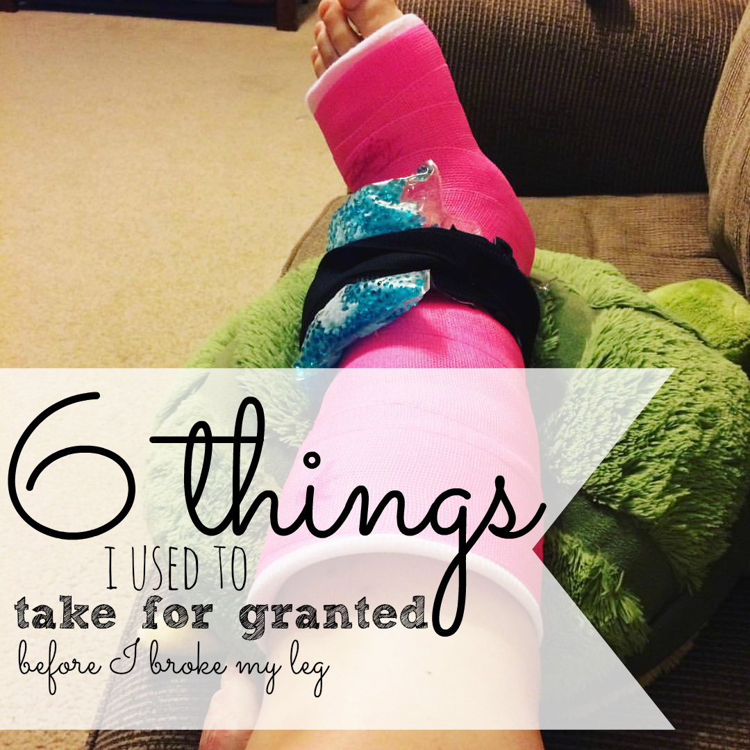 When I broke my leg, I didn't plan on being so dependent!