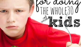 4 Tips For Doing The Whole30…With KIDS