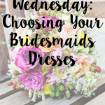 Wedding Wednesday: Choosing Bridesmaids Dresses