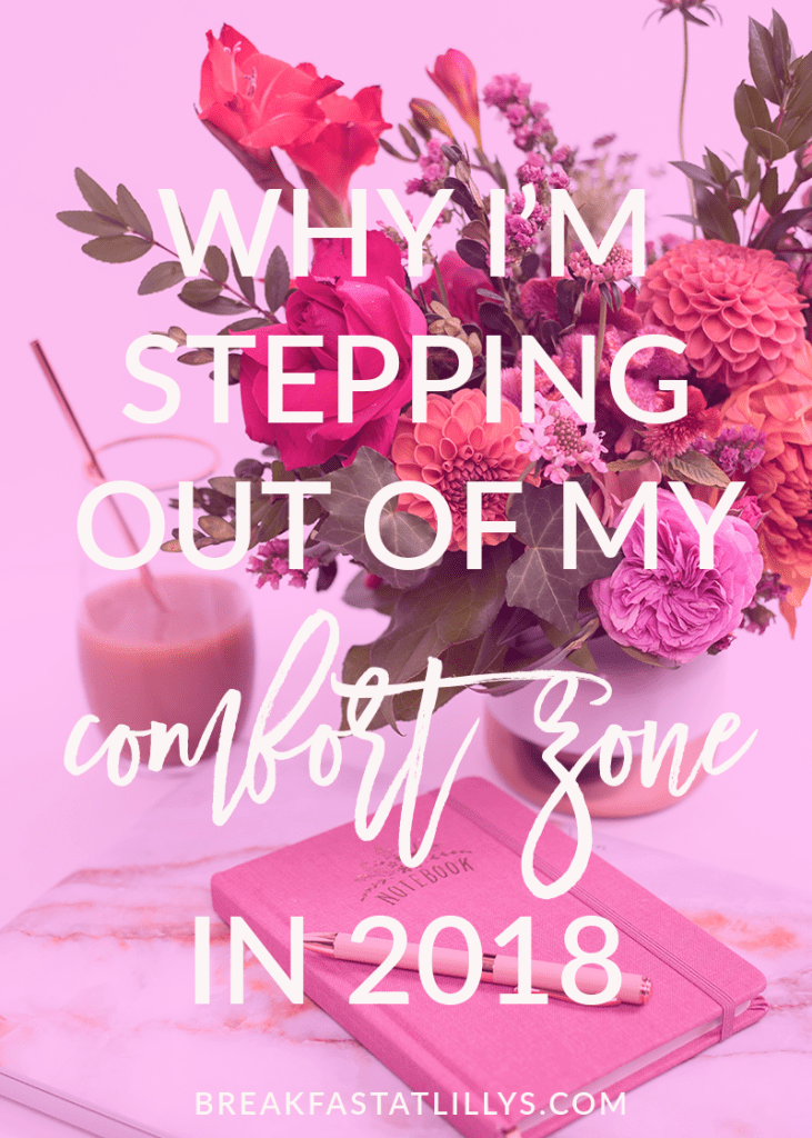 Learn why I'm stepping out of my comfort zone in 2018 and why you should too by popular lifestyle blogger Breakfast at Lilly's
