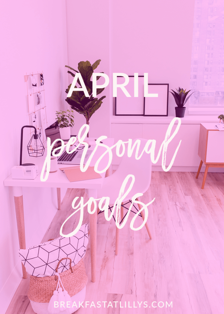April Personal Goals by popular Houston lifestyle blogger Breakfast at Lilly's