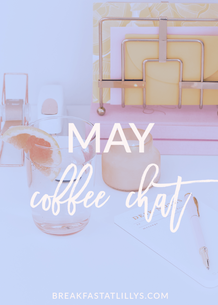 Today I'm sharing my May coffee chat on Breakfast at Lilly's.